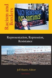 Racism and Borders: Representation, Repression, Resistance ebook by Jeff Shantz|and Contributors . . .