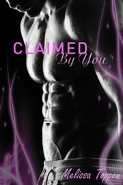 Claimed by You ebook by Melissa Toppen