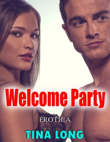 Welcome Party (Erotica) ebook by Tina Long