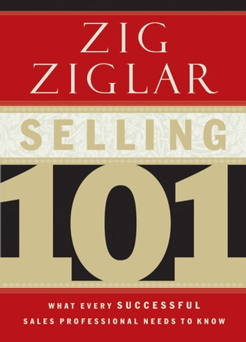 Selling 101 - What Every Successful Sales Professional Needs to Know ebook by Zig Ziglar