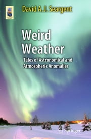 Weird Weather - Tales of Astronomical and Atmospheric Anomalies ebook by David A. J. Seargent