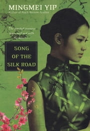 Song of the Silk Road ebook by Mingmei Yip