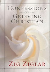 Confessions of a Grieving Christian ebook by Zig Ziglar