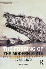 The Forging of the Modern State - Early Industrial Britain, 1783-1870 ebook by Eric J. Evans