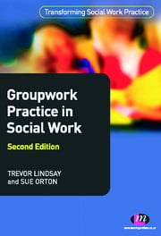 Groupwork Practice in Social Work ebook by Mr Trevor Lindsay,Sue Orton