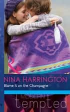 Blame It on the Champagne (Mills & Boon Modern Tempted) (Girls Just Want to Have Fun, Book 3) ebook by Nina Harrington
