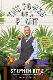 The Power of a Plant - A Teacher's Odyssey to Grow Healthy Minds and Schools ebook by Stephen Ritz, Suzie Boss
