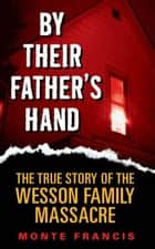 By Their Father's Hand - The Wesson Clan ebook by Monte Francis