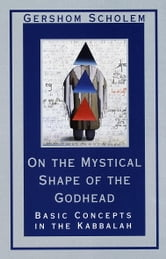 On the Mystical Shape of the Godhead - Basic Concepts in the Kabbalah ebook by Gershom Scholem