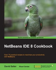 NetBeans IDE 8 Cookbook ebook by David Salter, Rhawi Dantas
