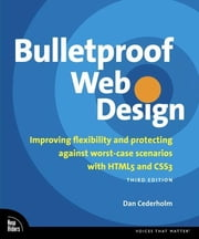 Bulletproof Web Design: Improving flexibility and protecting against worst-case scenarios with HTML5 and CSS3 ebook by Cederholm, Dan
