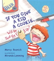 If You Give a Kid a Cookie, Will He Shut the F**k Up? - A Parody for Adults ebook by Marcy Roznick,Miranda Lemming