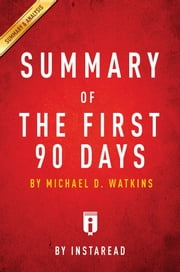 Summary of The First 90 Days - by Michael D. Watkins | Includes Analysis ebook by Instaread Summaries