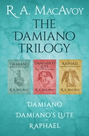 The Damiano Trilogy - Damiano, Damiano's Lute, and Raphael ebook by R. A. MacAvoy
