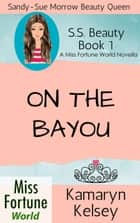 On The Bayou - Miss Fortune World: SS Beauty, #1 ebook by