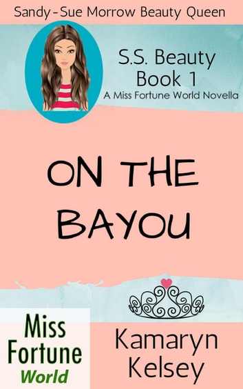 On The Bayou - Miss Fortune World: SS Beauty, #1 ebook by Kamaryn Kelsey