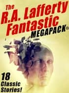 The R.A. Lafferty Fantastic MEGAPACK® ebook by R.A. Lafferty