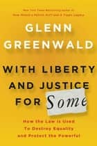 With Liberty and Justice for Some ebook by Glenn Greenwald