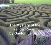 The Mystery of the Yellow Room ebook by Gaston Leroux