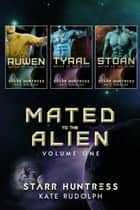 Mated to the Alien Volume One ebook by Kate Rudolph, Starr Huntress