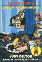Pee Wee Scouts: Greedy Groundhogs ebook by Judy Delton