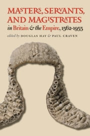 Masters, Servants, and Magistrates in Britain and the Empire, 1562-1955 ebook by Douglas Hay, Paul Craven