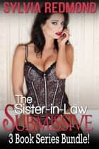 The Sister-in-Law Submissive Bundle ebook by Sylvia Redmond
