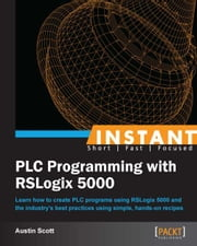 INSTANT PLC Programming with RSLogix 5000 ebook by Austin Scott