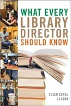 What Every Library Director Should Know ebook by Susan Carol Curzon