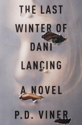 The Last Winter of Dani Lancing - A Novel ebook by P. D. Viner