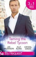 Taming the Rebel Tycoon: Wife by Approval / Dating the Rebel Tycoon / The Playboy Takes a Wife (Mills & Boon By Request) ebook by Lee Wilkinson, Ally Blake, Crystal Green