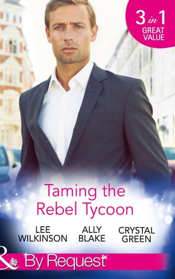 Taming the Rebel Tycoon: Wife by Approval / Dating the Rebel Tycoon / The Playboy Takes a Wife (Mills & Boon By Request) ekitaplar by Lee Wilkinson,Ally Blake,Crystal Green
