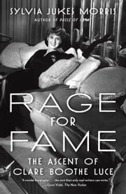 Rage for Fame - The Ascent of Clare Boothe Luce ebook by Sylvia Jukes Morris