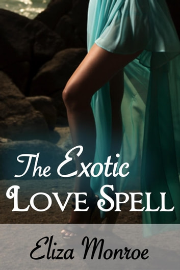The Exotic Love Spell - Sex Secrets of a Witch Erotic Romance, #1 ebook by Eliza Monroe