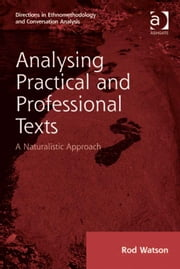 Analysing Practical and Professional Texts - A Naturalistic Approach ebook by Mr Rod Watson,Dr Dave Francis,Dr Stephen Hester,Dr Andrew Carlin