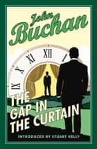 Gap in the Curtain ebook by John Buchan