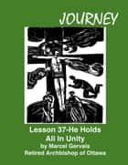 Journey Lesson 37 He Holds All In Unity ebook by Marcel Gervais