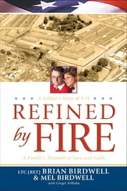 Refined by Fire - A Family's Triumph of Love and Faith ebook by Brian Birdwell,Mel Birdwell,Ginger Kolbaba