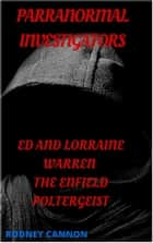 Paranormal Investigators ed And Lorraine Warren, The Enfield Poltergeist - PARANORMAL INVESTIGATORS, #1 ebook by rodney cannon