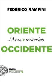 Oriente e Occidente - Massa e individuo eBook by Federico Rampini