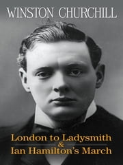 London to Ladysmith & Ian Hamilton's March ebook by Winston Churchill