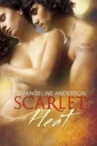 Scarlet Heat ebook by Evangeline Anderson