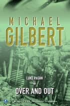 Over And Out ebook by Michael Gilbert