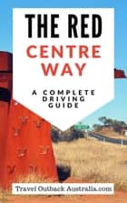The Red Centre Way ebook by Travel Outback Australia