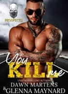 You Kill Me - The Prospect Series, #3 ebook by Glenna Maynard, Dawn Martens