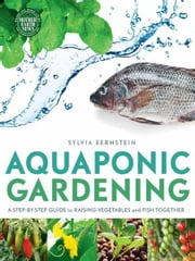 Aquaponic Gardening ebook by Sylvia Bernstein