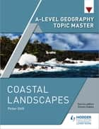 A-level Geography Topic Master: Coastal Landscapes eBook by Peter Stiff