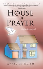 A House of Prayer - Daily Devotional ebook by Avril English