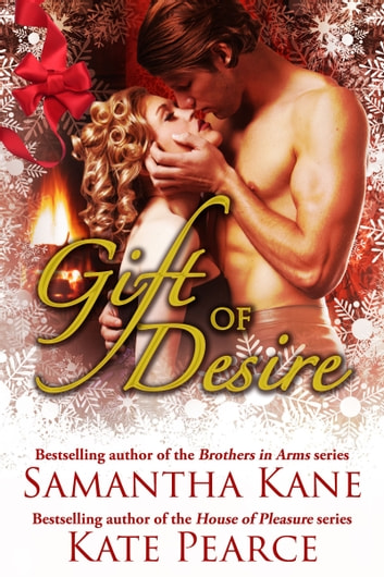 Gift of Desire (Hot Christmas Love Stories from Samantha Kane and Kate Pearce) ebook by Kate Pearce