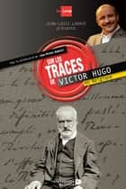 Sur les traces de Victor Hugo en Belgique ebook by Jean-Louis Lahaye